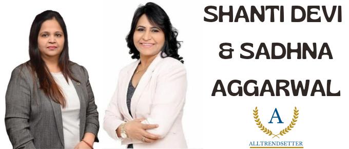 shanti devi and sadhna aggarwal