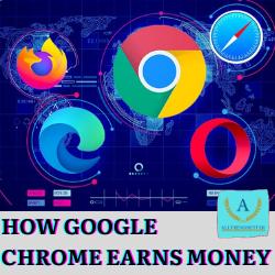 HOW GOOGLE CHROME EARNS MONEY