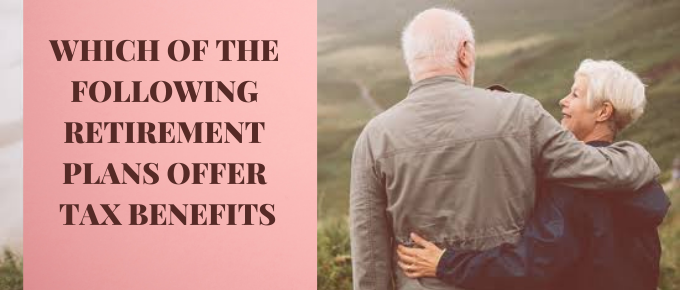 WHICH OF THE FOLLOWING RETIREMENT PLANS OFFER TAX BENEFITS