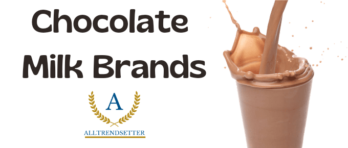 Chocolate Milk Brands – Healthy For Your Body