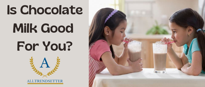 IS CHOCOLATE MILK GOOD FOR YOU ?