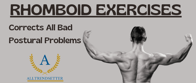 Rhomboid Exercises – Corrects All Bad Postural Problems