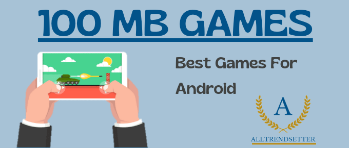 100 MB Games: Best Games For Android