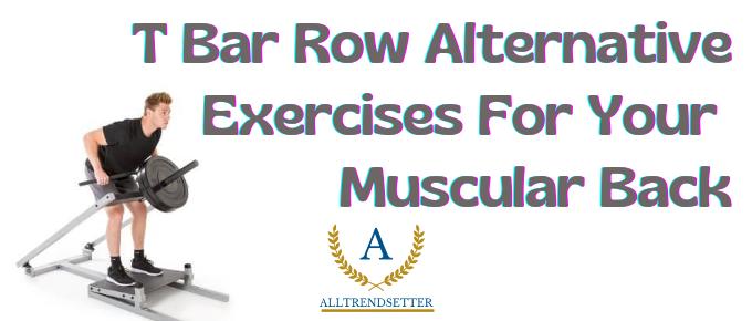 T bar row alternative exercises