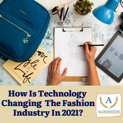How Is Technology Changing The Fashion Industry In 2021?