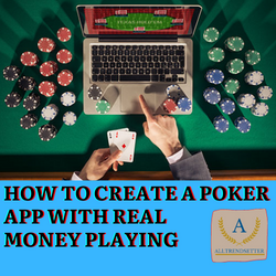HOW TO CREATE A POKER APP WITH REAL MONEY PLAYING